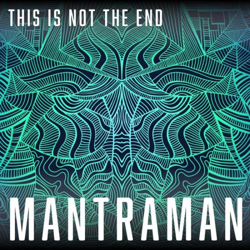 MANTRAMAN — This Is Not The End (2021)