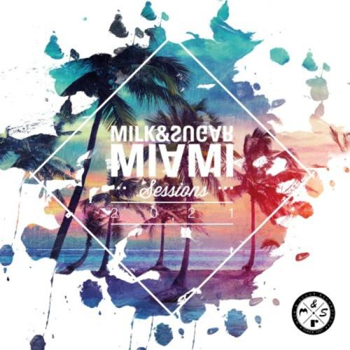 Milk & Sugar Recordings: Milk & Sugar: Miami Sessions 2021 (2021) FLAC