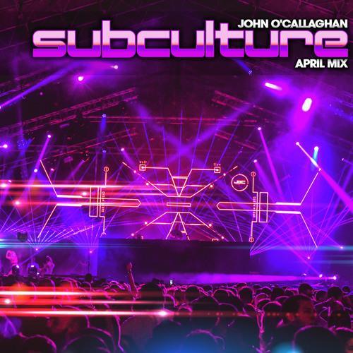 John O'Callaghan - Subculture April mix (2021-04-27)
