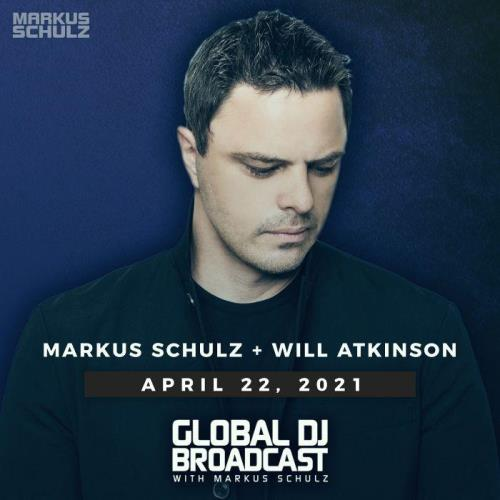 Markus Schulz & Will Atkinson — Global DJ Broadcast (2021-04-22)