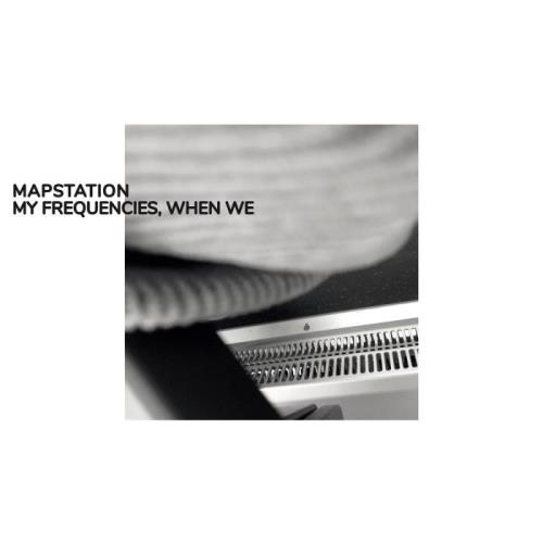 Mapstation — My Frequencies, When We (2021)