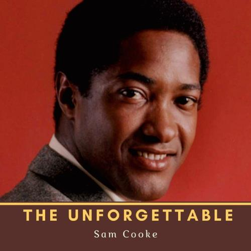Sam Cooke — The Unforgettable Sam Cooke (2021)