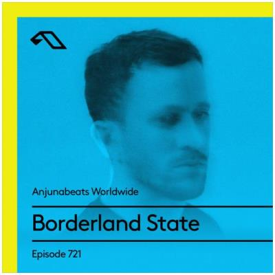 Borderland State - Anjunabeats Worldwide 721 (2021-04-12)