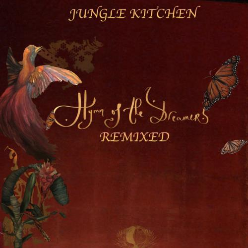 Jungle Kitchen — Hymn Of The Dreamers : Remixed (2021)