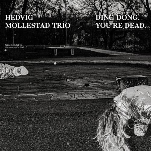 Hedvig Mollestad Trio — Ding Dong. You'Re Dead (2021)
