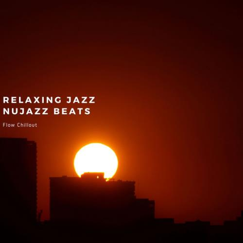 Flow Chillout — Relaxing Jazz, Nujazz Beats (2021)