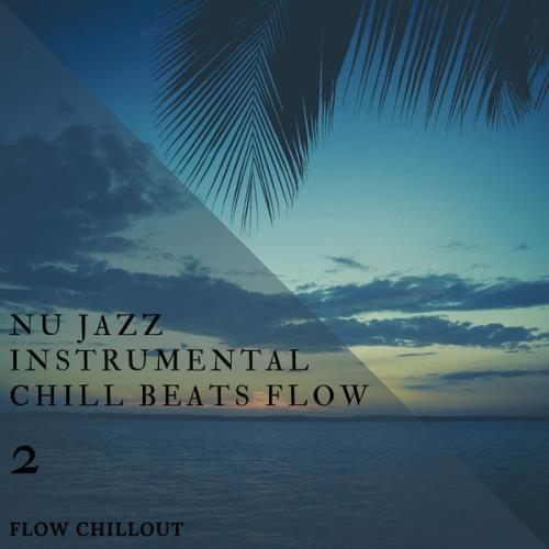 Flow Chillout - Nu Jazz Instrumental Chill Beats Flow 2 (2021)