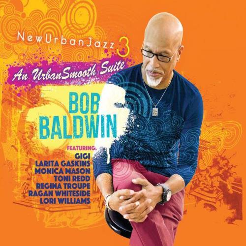 Bob Baldwin — Newurbanjazz 3 / An Urbansmooth Suite (Full Length) (2021)