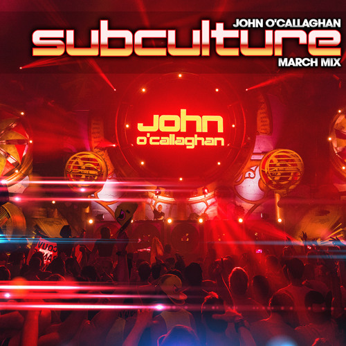 John O'Callaghan — Subculture March mix (2021-03-28)