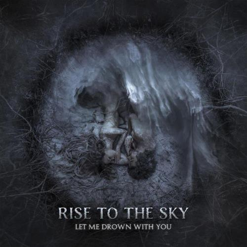 Rise to the Sky — Let Me Drown With You (2021)