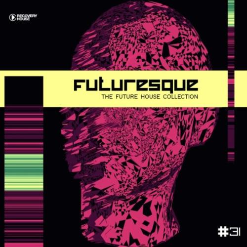 Futuresque: The Future House Collection, Vol. 31 (2021)