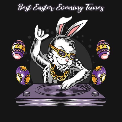 Best Easter Evening Tunes (2021)