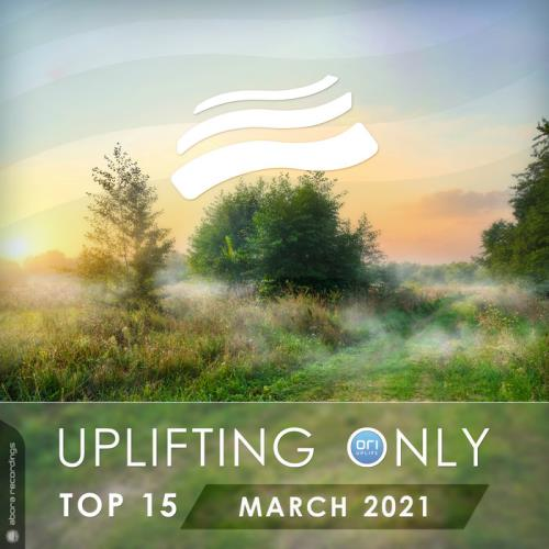 Uplifting Only Top 15: March 2021 (2021)