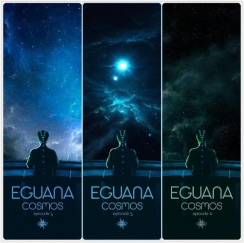Eguana — Cosmos Episode 4-5-6 (2020-2021)
